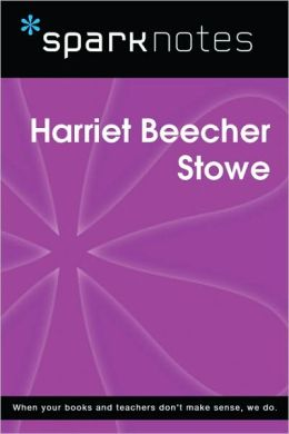 Harriet Beecher Stowe (SparkNotes Biography Guide Series)