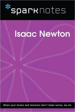 Isaac Newton (SparkNotes Biography Guide Series)