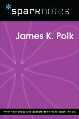 James K. Polk (SparkNotes Biography Guide Series)