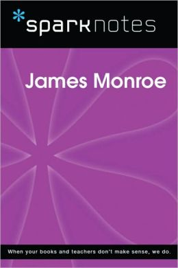 James Monroe (SparkNotes Biography Guide Series)
