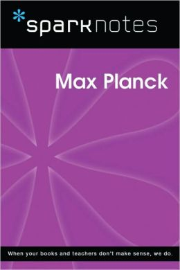 Max Planck (SparkNotes Biography Guide Series)