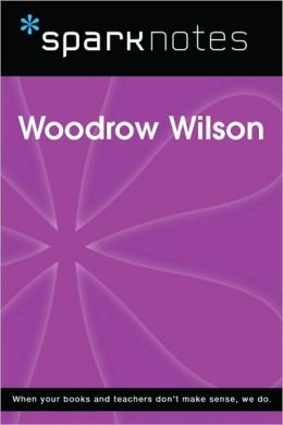 Woodrow Wilson (SparkNotes Biography Guide Series)