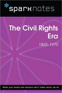 The Civil Rights Era (1865-1970) (SparkNotes History Note)