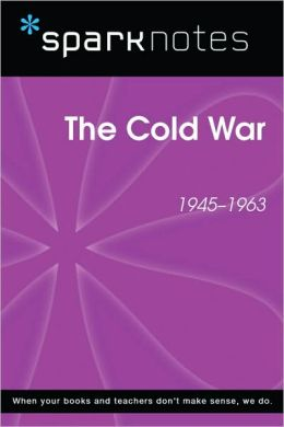 The Cold War (1945-1963) (SparkNotes History Note)