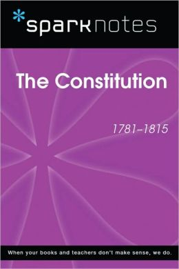 The Constitution (1781-1815) (SparkNotes History Note)