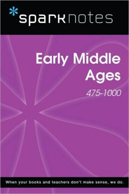 Early Middle Ages (475-1000) (SparkNotes History Note)