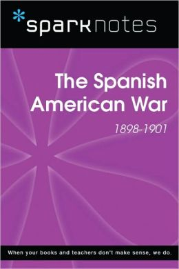 The Spanish American War (1898-1901) (SparkNotes History Guide)