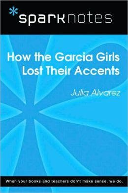 How the Garcia Girls Lost Their Accents (SparkNotes Literature Guide Series)