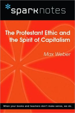 The Protestant Ethic and the Spirit of Capitalism (SparkNotes Philosophy Guide)