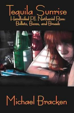 Tequila Sunrise: Hardboiled P.I. Nathaniel Rose--Bullets, Booze, and Broads