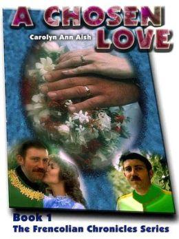 A Chosen Love [The Frencolian Chronicles Book 1]