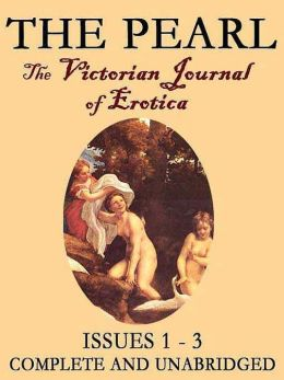The Pearl Vol. I: The Scandalous Victorian Journal of Erotica Issues 1-3