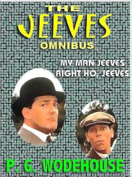 The Jeeves Omnibus: My Man Jeeves; Right Ho, Jeeves