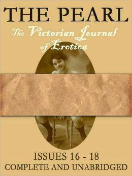 The Pearl Vol. VI: The Scandalous Victorian Journal of Erotica Issues 16-18