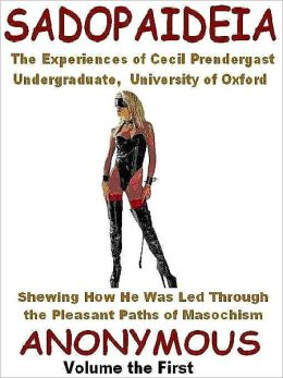 Sadopaideia Vol. I: Being the Experiences of Cecil Prendergast--A Victorian Erotic Classic