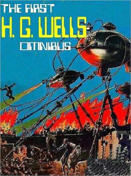 The First H. G. Wells Omnibus: Invisible Man; War of the Worlds; Island of Dr. Moreau