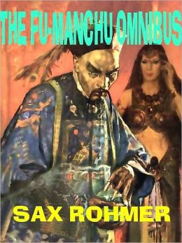 The Fu-Manchu Omnibus: Insidious Fu-Manchu, Return of Fu-Manchu, Hand of Fu-Manchu
