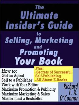 The Ultimate Insider's Guide to Selling, Marketing, and Promoting Your Book