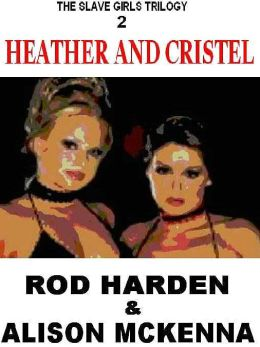 Heather and Cristel [The Slave Girls Trilogy #2]