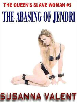 The Abasing of Jendri [The Queen's Slavewoman #5]