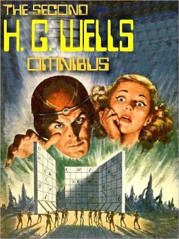 The Second H. G. Wells Omnibus: Time Machine; First Men in the Moon; When the Sleeper Wakes
