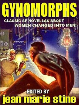 Gynomorphs: Classic SF Novellas About Women Who Become Men
