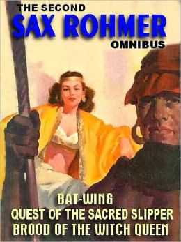 The Second Sax Rohmer Omnibus: Quest of the Sacred Slipper; Bat-Wing; Brood of the Witch Queen
