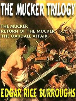The Mucker Trilogy: The Mucker; Return of the Mucker; The Oakdale Affair