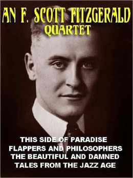 An F. Scott Fitzgerald Quartet: This Side of Paradise; Flappers and Philosophers; The Beautiful and the Damned; Tales from the Jazz Age