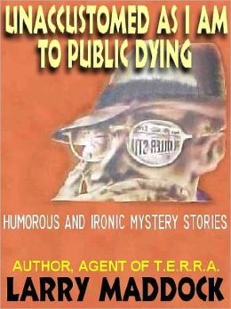 Unaccustomed as I am to Public Dying: Humorous and Ironic Mystery Stories