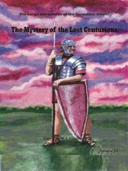 The Mystery of the Lost Centurions [Large Adventures of the Incredible Smalls #13]