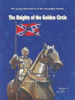 The Knights of the Golden Circle [Large Adventures of the Incredible Smalls #15]