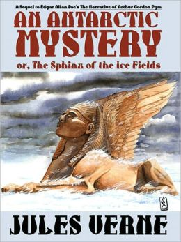 An Antarctic Mystery; or, The Sphinx of the Ice Fields: A Sequel to Edgar Allan Poe's The Narrative of Arthur Gordon Pym