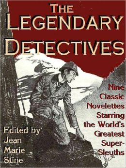 The Legendary Detectives: 9 Classic Novelettes Featuring The World's Greatest Super-Sleuths