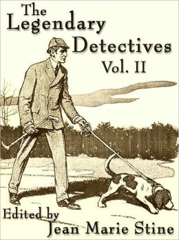 The Legendary Detectives Vol. II: Eight More Classic Novelettes Featuring the World's Greatest Super-Sleuths