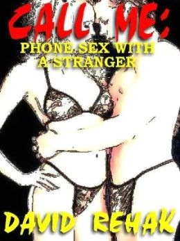 Call Me: Phone Sex with a Stranger