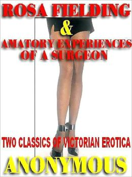 Rosa Fielding and The Amatory Experiences of a Surgeon: Two Classics of Victorian Erotica