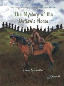 The Mystery of the Outlaw's Horse [Large Adventures of the Incredible Smalls #17]