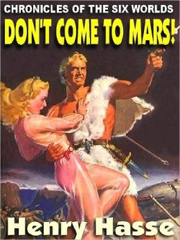 Don't Come to Mars! [Chronicles of the Six Worlds]