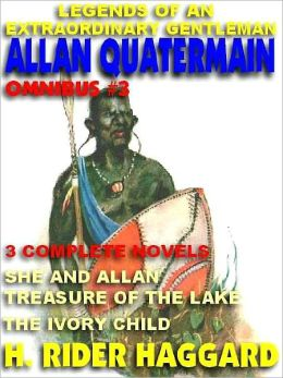 Legends of an Extraordinary Gentleman #3--An Allan Quatermain Omnibus: She & Allan; Treasure of the Lake; The Ivory Child