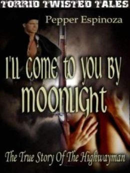 I'll Come To You By Moonlight [The True Story of the Highwayman]