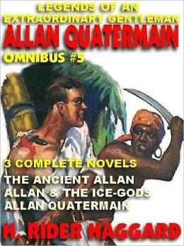 Legends of an Extraordinary Gentleman #5: An Allan Quatermain Omnibus: The Ancient Allan; Allan and the Ice Gods; Allan Quatermain