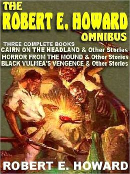 The Robert E. Howard Omnibus: Three Complete Books