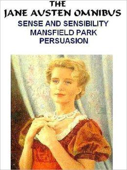 The First Jane Austin Omnibus: Sense and Sensibility; Mansfield Park; Persuasion