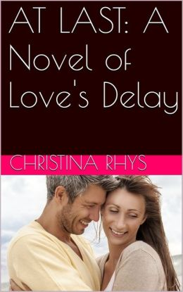 At Last! A Novel of Love's Delay