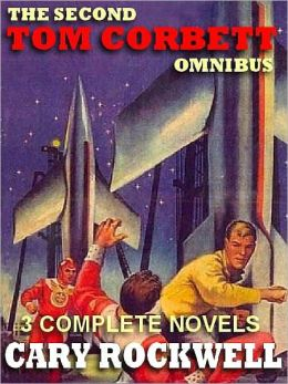 The Second Tom Corbett Omnibus: Revolt on Venus; Treachery in Outer Space; Sabotage in Space