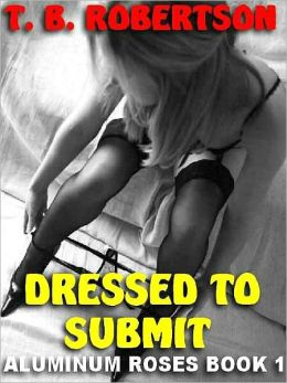 Dressed to Submit [Aluminum Roses Book 1]