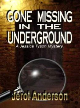 Gone Missing In The Underground [A Jessica Tyson Mystery]