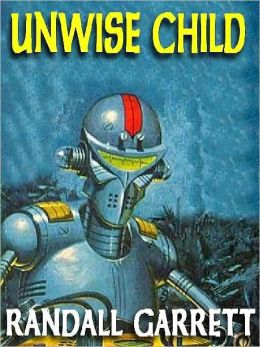 Unwise Child: The Lost SF Classic