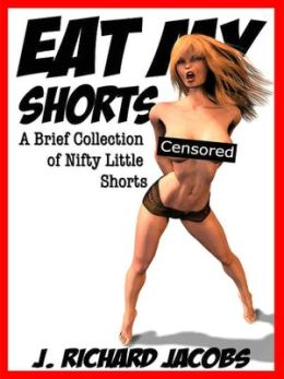 Eat My Shorts: A Brief Collection of Nifty Little Shorts
